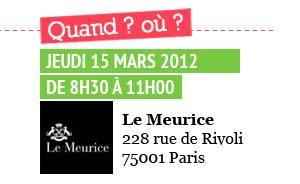 Jeudi 15 mars 2012 de 8h30 à 11h00 - Le Meurice, 22 rue de Rivoli, 75001 Paris