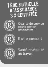 1ère MUTUELLE D'ASSURANCE 3x CERTIFIÉE. ISO 9001 : Qualité de service pour la gestion des sinistres. ISO 14001 : Environnement. OHSAS 18001 : Santé et sécurité au travail.