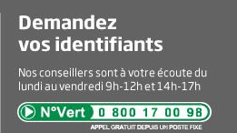 Demandez vos identifiants : </p> <p>Nos conseillers sont à votre écoute du lundi au vendredi 9h-12h et 14h-17h au 0 800 17 00 98<br /> (N° Vert - appel gratuit depuis un poste fixe)