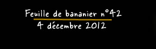 Faeuille de bananier n°42 - 4 décembre 2012