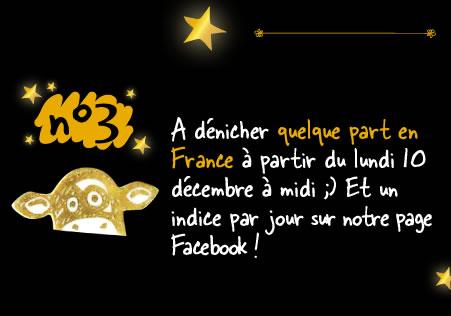 A dénicher quelque part en France à partir de lundi 10 décembre à midi ;) Et un indice par jour sur notre page Facebook !