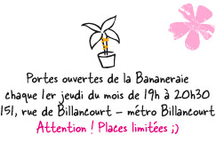 Portes ouvertes de la Bananeraie chaque 1er jeudi du mois de 19h à 20h30 - 151, rue de Billancourt - métro Billancourt - Attention ! Places limitées ;)